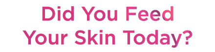 DidYouFeedYourSkinToday_lowercase_2lines_center4-01